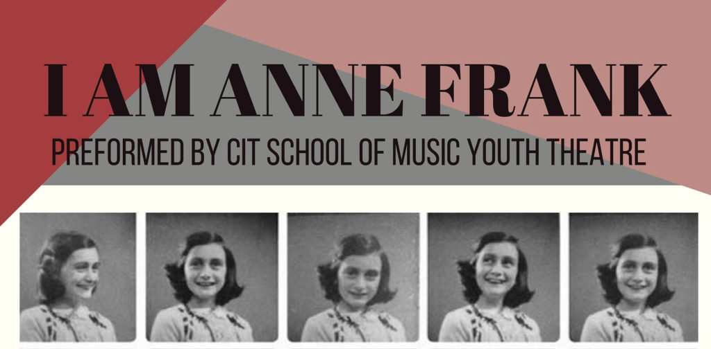"CIT School of Music Youth Theatre ""I Am Anne Frank"""
