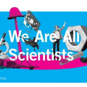 We Are All Scientists Exhibition